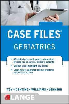 Case Files Geriatrics By Toy, Eugene/ Dentino, Andrew/ Williams, Monique/ Johnson, Lowell