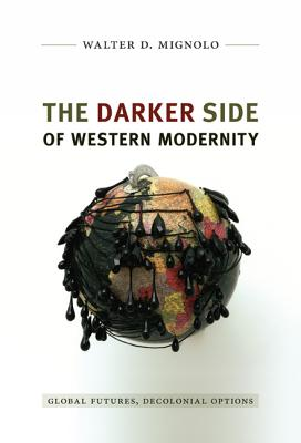 The Darker Side of Western Modernity By Mignolo, Walter D.