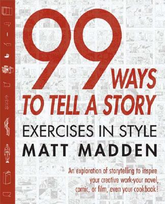 99 Ways to Tell a Story By Madden, Matt